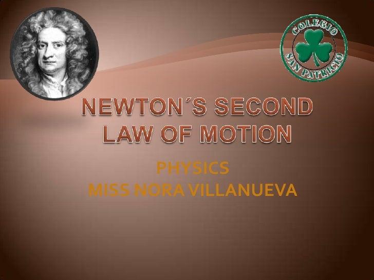 NEWTON´S SECOND <br />LAW OF MOTION<br />PHYSICS<br />MISS NORA VILLANUEVA<br />