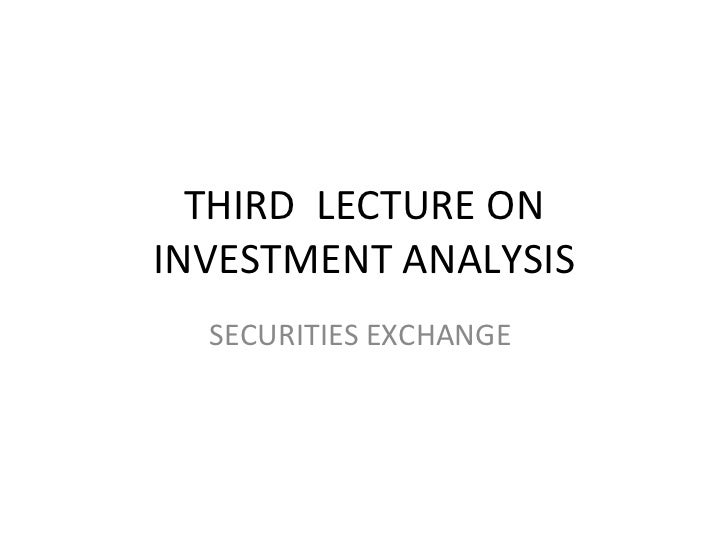 THIRD  LECTURE ON INVESTMENT ANALYSIS SECURITIES EXCHANGE