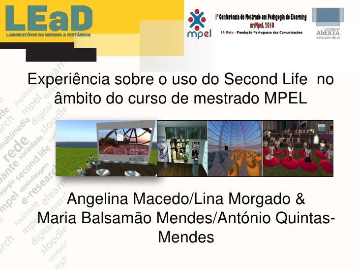 Experiência sobre o uso do SecondLife  no âmbito do curso de mestrado MPEL<br />Angelina Macedo/Lina Morgado & <br />Maria...