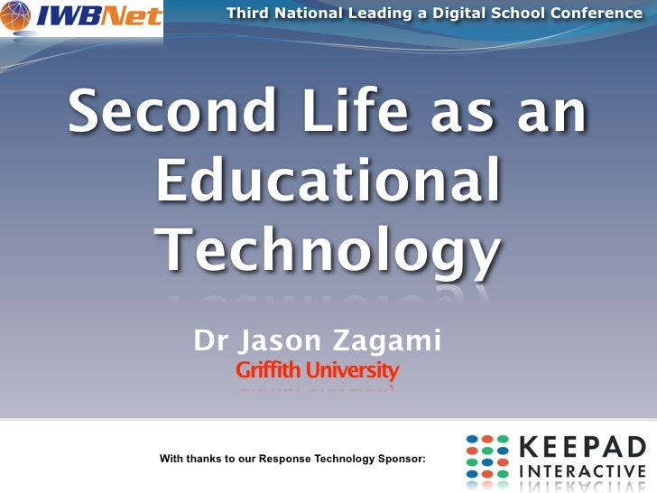 Third National Leading a Digital School Conference     Second Life as an    Educational    Technology         Dr Jason Zag...