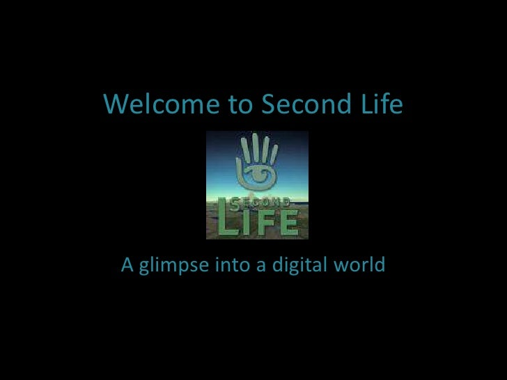 Welcome to Second Life<br />A glimpse into a digital world<br />