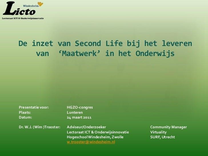 De inzet van Second Life bij het leveren    van 'Maatwerk' in het OnderwijsPresentatie voor:          HGZO-congresPlaats: ...