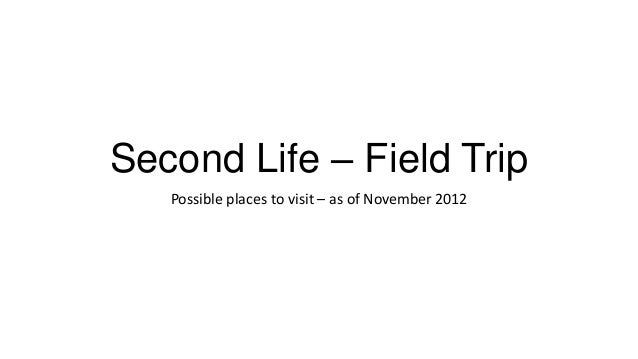 Second Life – Field Trip Possible places to visit – as of November 2012