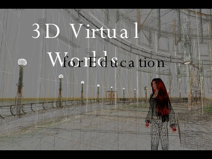 3D Virtual Worlds for Education