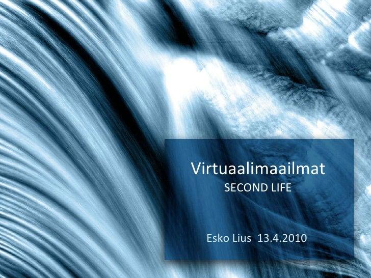 Virtuaalimaailmat SECOND LIFE Esko Lius