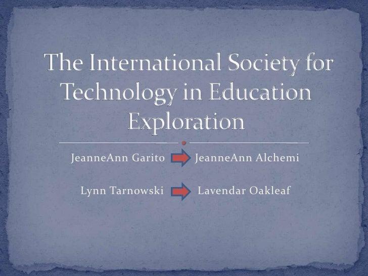 JeanneAnn Garito         JeanneAnn Alchemi<br />Lynn TarnowskiLavendarOakleaf<br /> The International Society for Technolo...