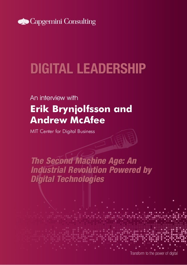 An interview with  Erik Brynjolfsson and Andrew McAfee MIT Center for Digital Business  The Second Machine Age: An Industr...