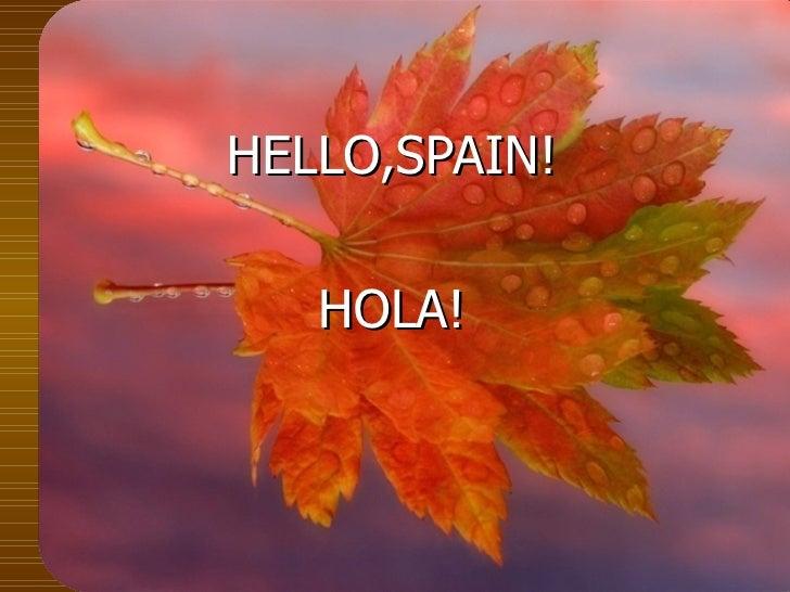 HELLO,SPAIN! HOLA!