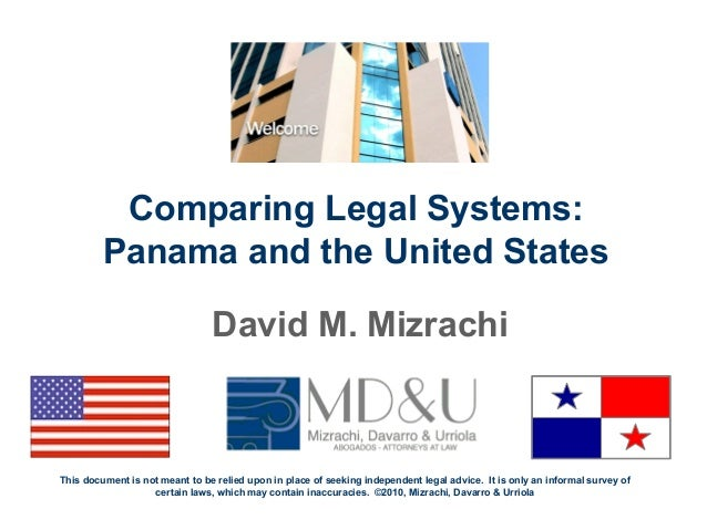 Comparing Legal Systems: Panama and the United States David M. Mizrachi This document is not meant to be relied upon in pl...