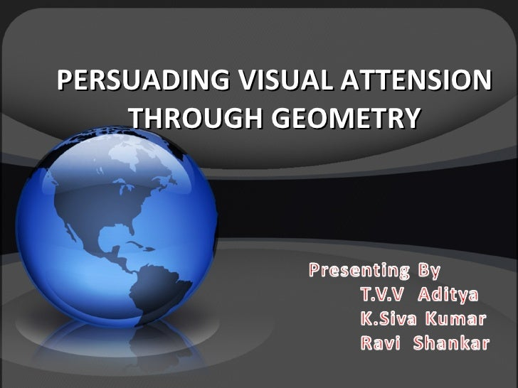 PERSUADING VISUAL ATTENSION THROUGH GEOMETRY