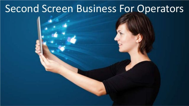 Second Screen Business For Operators