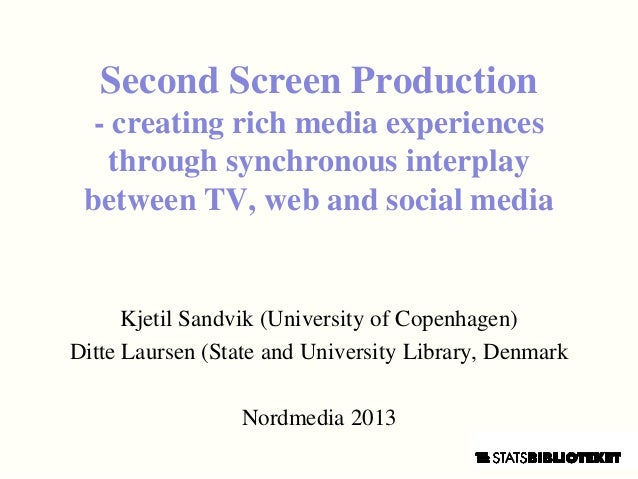 Second Screen Production. Creating rich media experiences thorugh synchronous interplay between live TV, web and social media