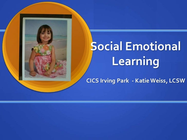 Social Emotional Learning<br />CICS Irving Park  - Katie Weiss, LCSW<br />