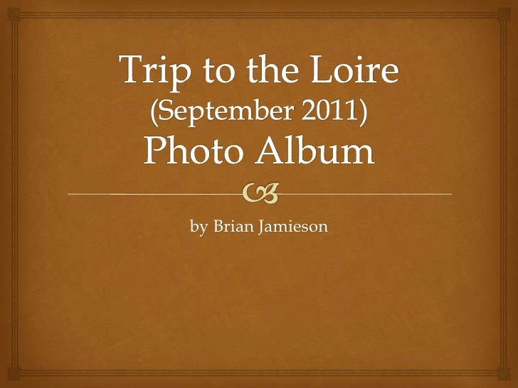 Trip to the Loire (September 2011)Photo Album<br />by Brian Jamieson<br />