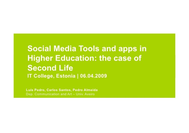 Social Media Tools and apps in Higher Education: the case of Second Life IT College, Estonia | 06.04.2009  Luís Pedro, Car...