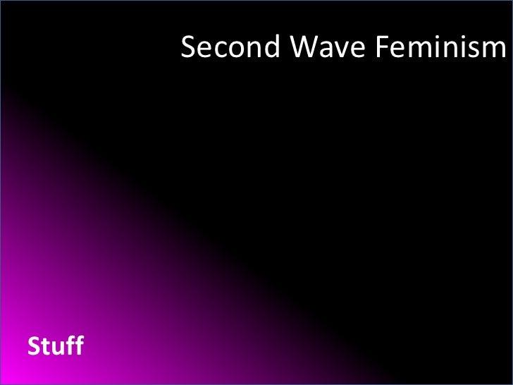 Second Wave Feminism <br />Stuff<br />