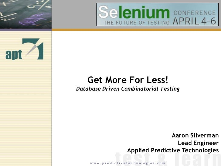 Get More For Less!Database Driven Combinatorial Testing                                  Aaron Silverman                  ...