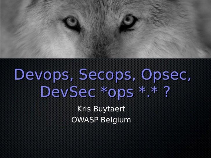 Devops, Secops, Opsec, DevSec *ops *.* ?