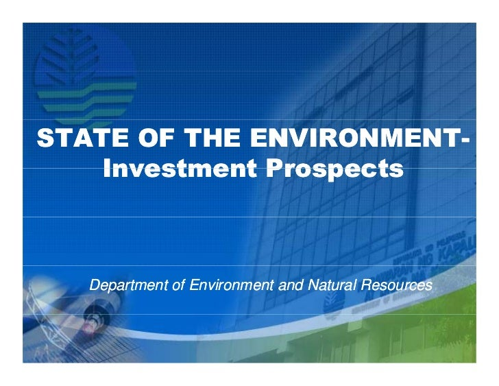 STATE OF THE ENVIRONMENT-             ENVIRONMENT-    Investment Prospects  Department of Environment and Natural Resources
