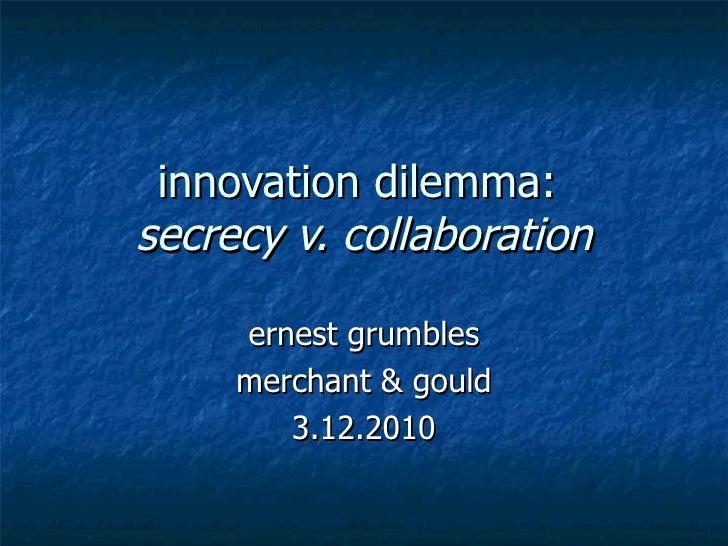 innovation dilemma:  secrecy v. collaboration ernest grumbles merchant & gould 3.12.2010