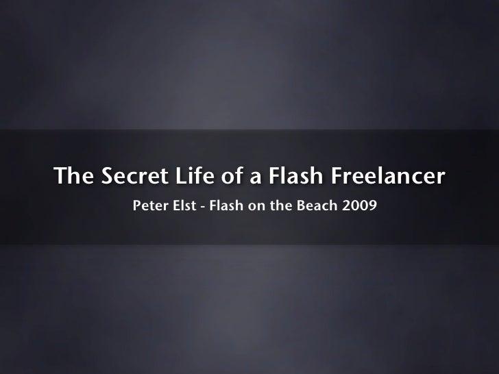 The Secret Life of a Flash Freelancer        Peter Elst - Flash on the Beach 2009