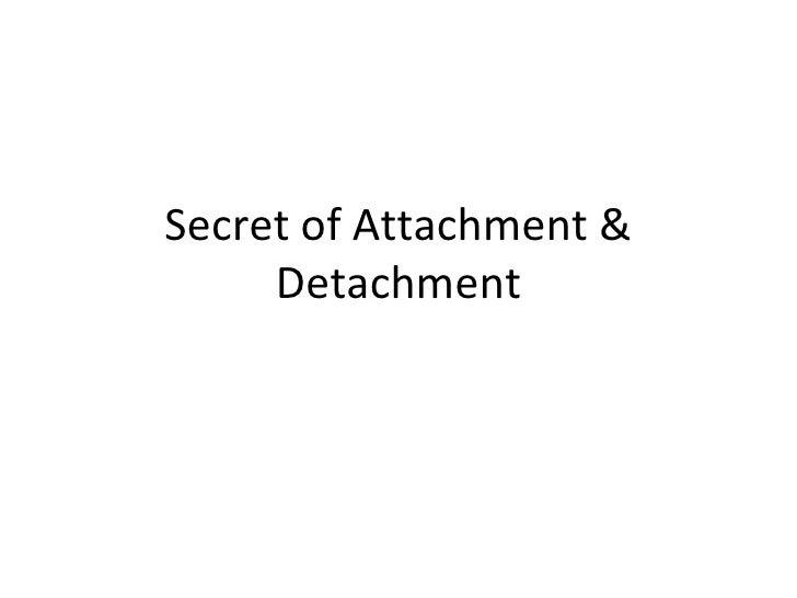 Secret Of  Attachment &  Detachment