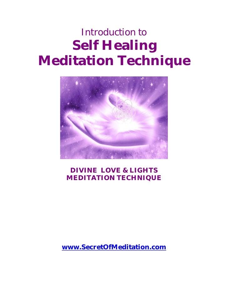 Introduction to     Self Healing Meditation Technique          DIVINE LOVE & LIGHTS     MEDITATION TECHNIQUE        www.Se...