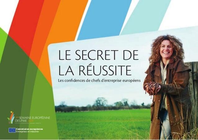 LE SECRET DE LA RÉUSSITE  Les confidences de chefs d'entreprise européens  Commission européenne Entreprises et industrie