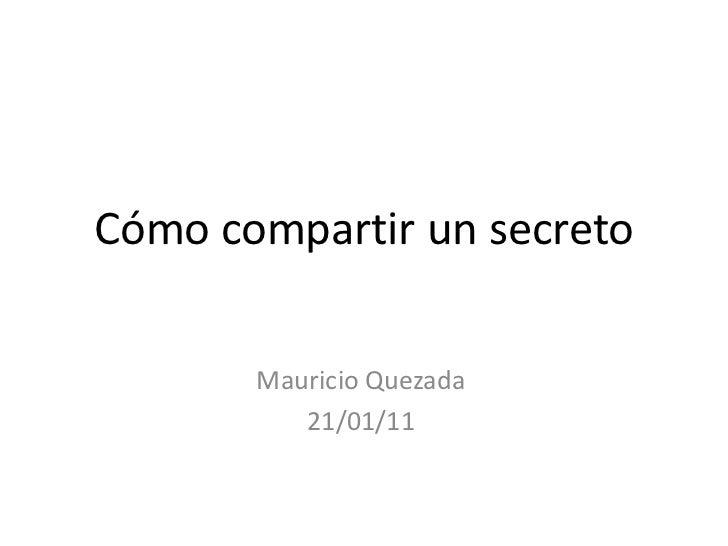 Cómo compartir un secreto       Mauricio Quezada          21/01/11