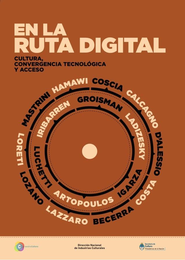 EN LA RUTA DIGITAL Cultura, convergencia tecnológica y acceso