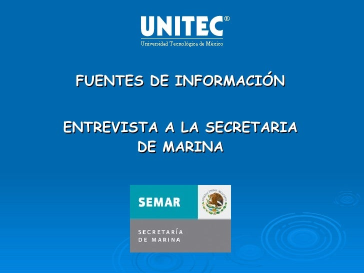 FUENTES DE INFORMACIÓN ENTREVISTA A LA SECRETARIA DE MARINA 8/Jun/2009