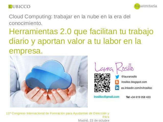 11º Congreso Internacional de Formación para Ayudantes de Dirección y PA's Madrid, 23 de octubre Cloud Computing: trabajar...