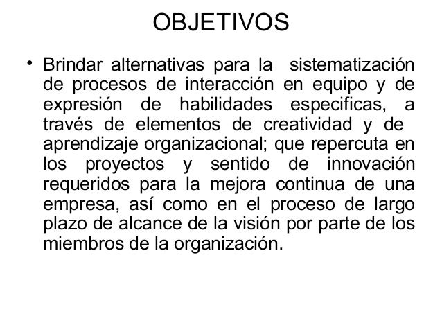 OBJETIVOS  • Brindar alternativas para la sistematización de procesos de interacción en equipo y de expresión de habilida...