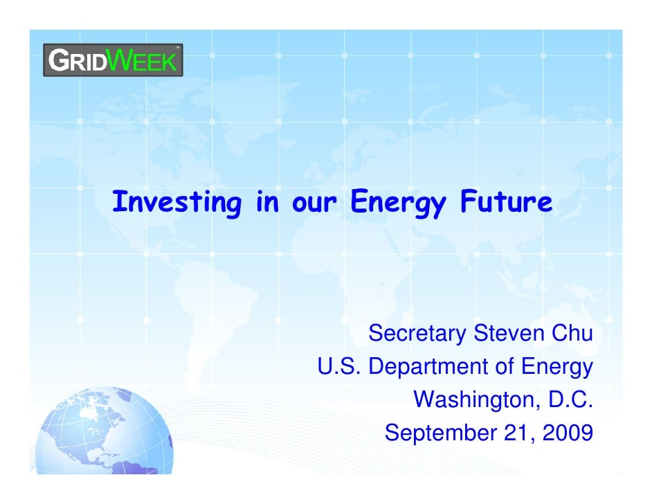 Investing in our Energy Future                      Secretary Steven Chu              U.S. Department of Energy           ...