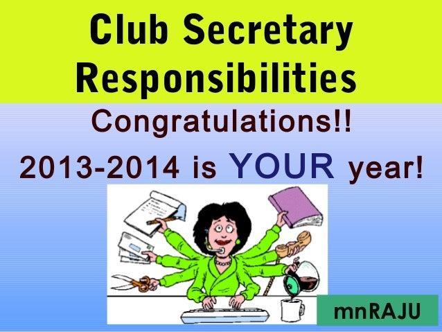 Club SecretaryResponsibilitiesCongratulations!!2013-2014 is YOUR year!mnRAJU