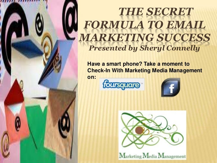 The secret formula to email marketing success<br />Presented by Sheryl Connelly<br />Have a smart phone? Take a mo...