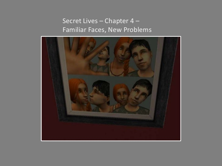 Secret Lives – Chapter 4 – Familiar Faces, New Problems<br />