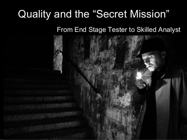 "Quality and the ""Secret Mission"" From End Stage Tester to Skilled Analyst"