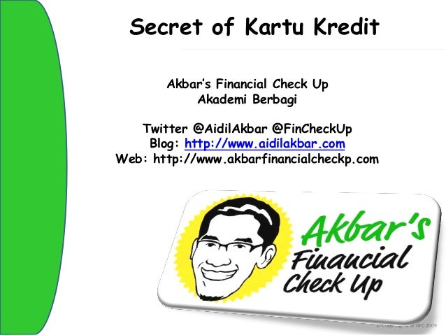 Secret of Kartu Kredit                   Akbar's Financial Check Up                       Akademi Berbagi Click toTwitter ...