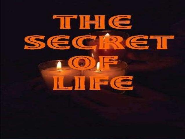Secret of life.