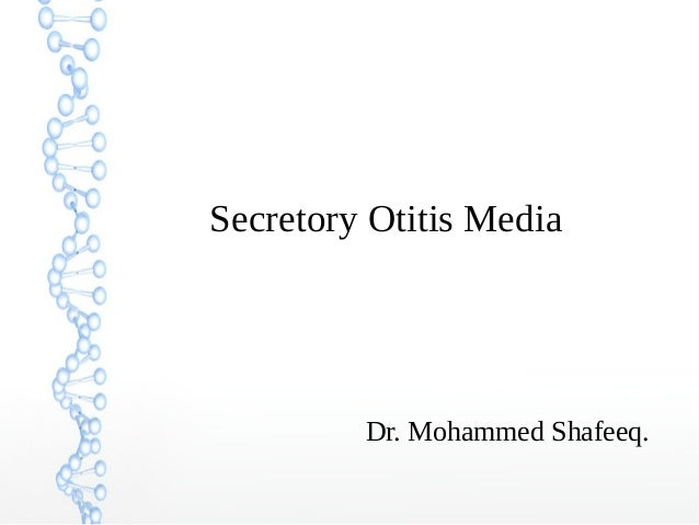 Secretory Otitis Media  Dr. Mohammed Shafeeq.