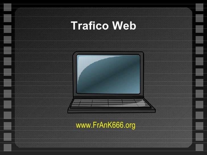 Trafico Web <ul><ul><li>www.FrAnK666.org </li></ul></ul>