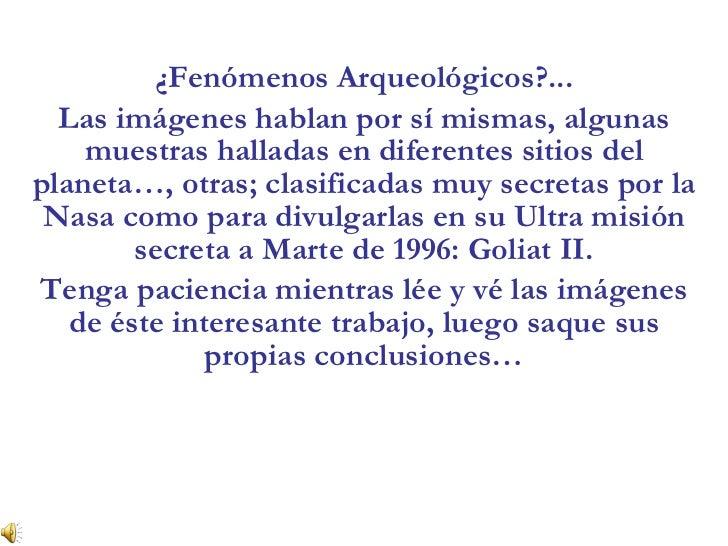 ¿Fenómenos Arqueológicos?... Las imágenes hablan por sí mismas, algunas muestras halladas en diferentes sitios del planeta...