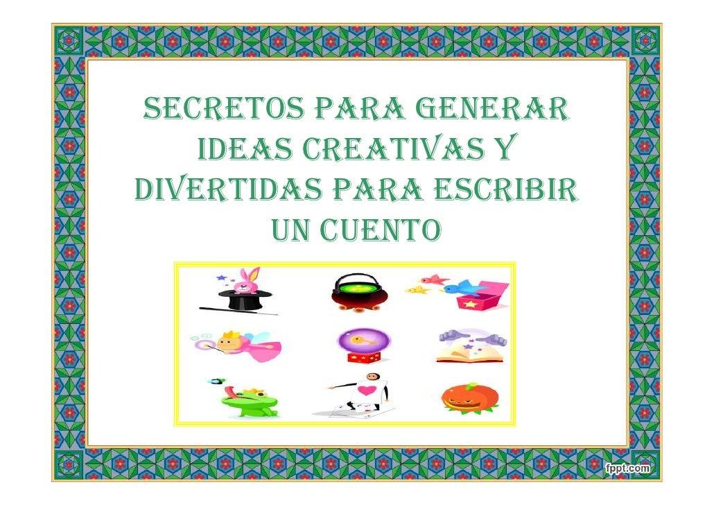 SECRETOS PARA GENERAR    IDEAS CREATIVAS YDIVERTIDAS PARA ESCRIBIR        UN CUENTO