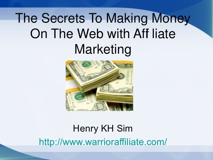 The Secrets To Making Money  On The Web with Aff liate                     i         Marketing            Henry KH Sim   h...