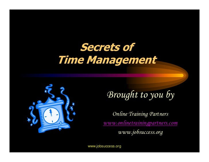 Secrets of Time Management                 Brought to you by               Online Training Partners             www.online...