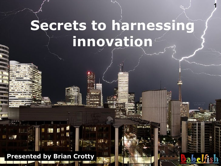 Secrets to harnessing innovation Presented by Brian Crotty