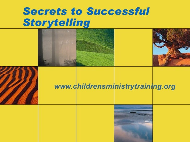 Secrets to Successful Storytelling www.childrensministrytraining.org