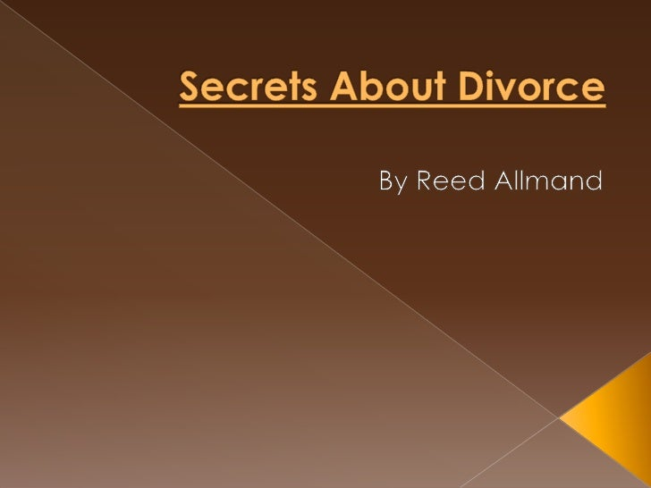 Secrets About Divorce<br />By Reed Allmand<br />
