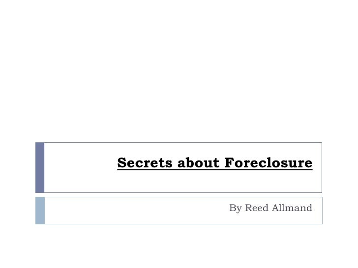 Secrets about Foreclosure<br />By Reed Allmand<br />
